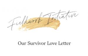 Fieldwork Initiative - Our Survivor Love Letter